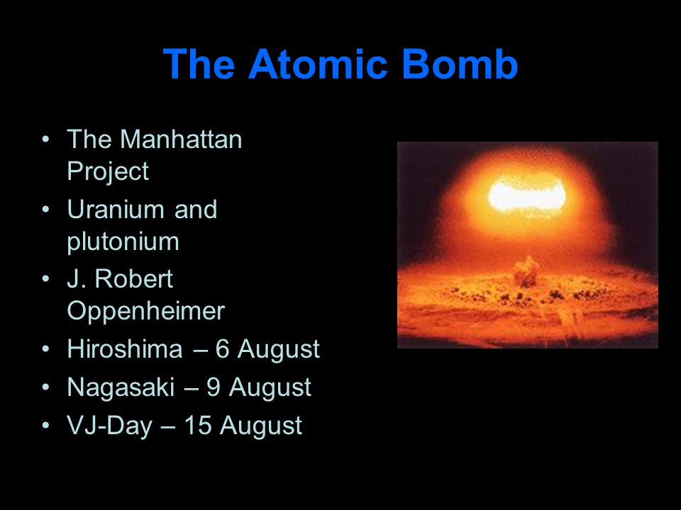 The Atomic Bomb The Manhattan Project Uranium and plutonium J.