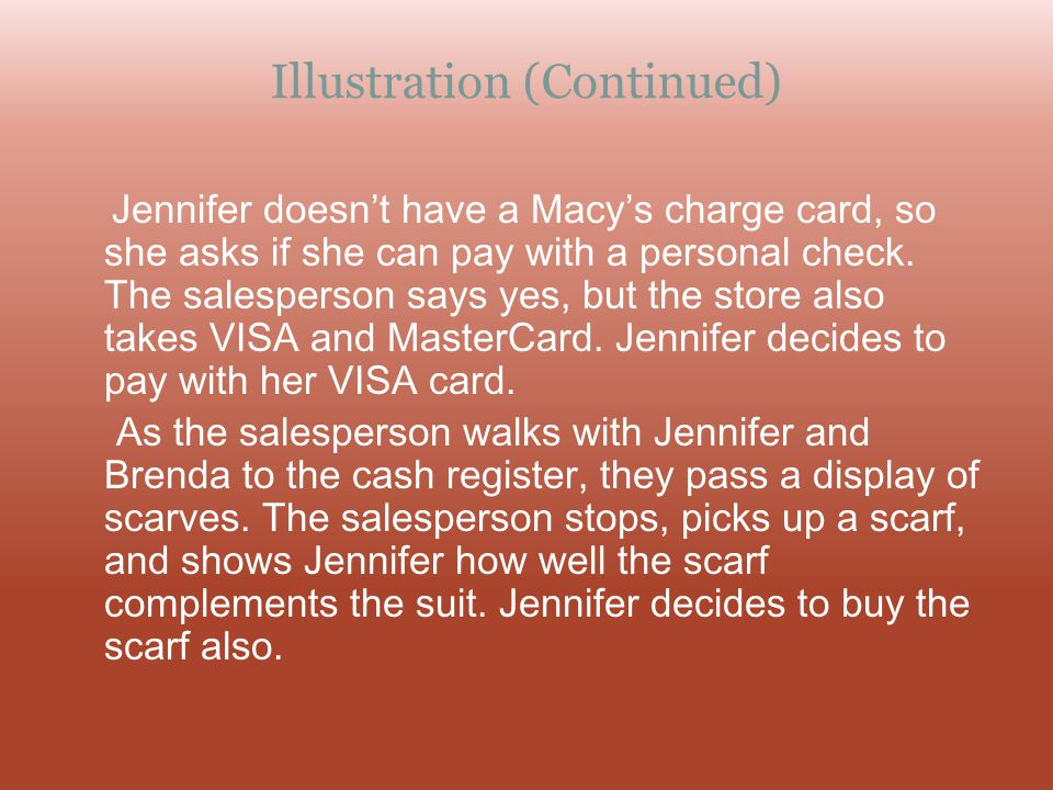 Illustration (Continued) Jennifer doesnt have a Macys charge card, so she asks if she can pay with a personal check. The salesperson says yes, but the