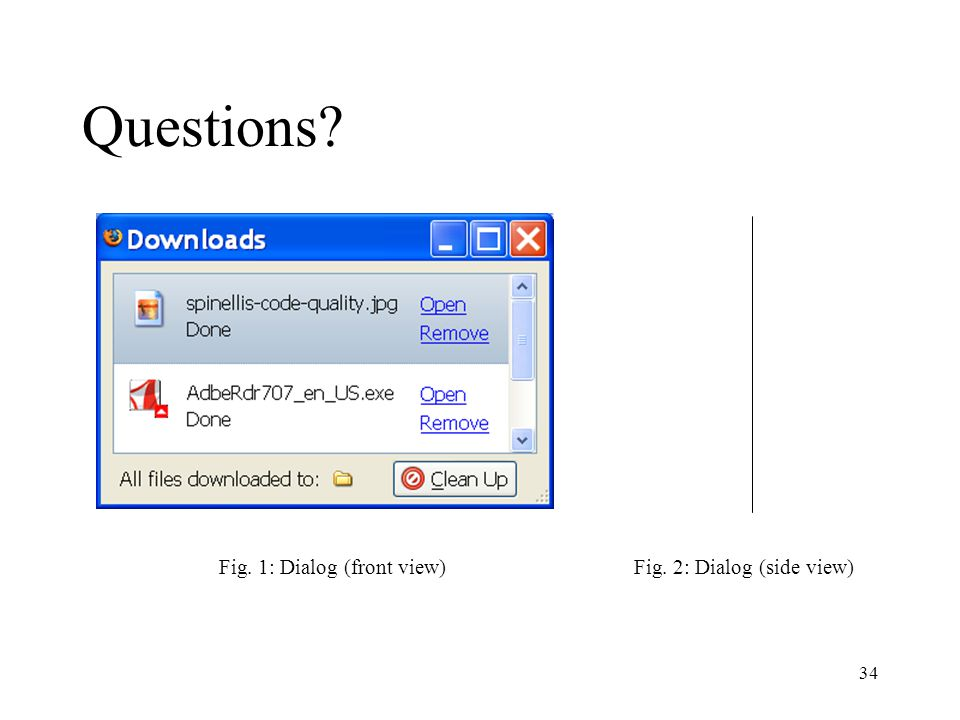 34 Questions? Fig. 1: Dialog (front view)Fig. 2: Dialog (side view)
