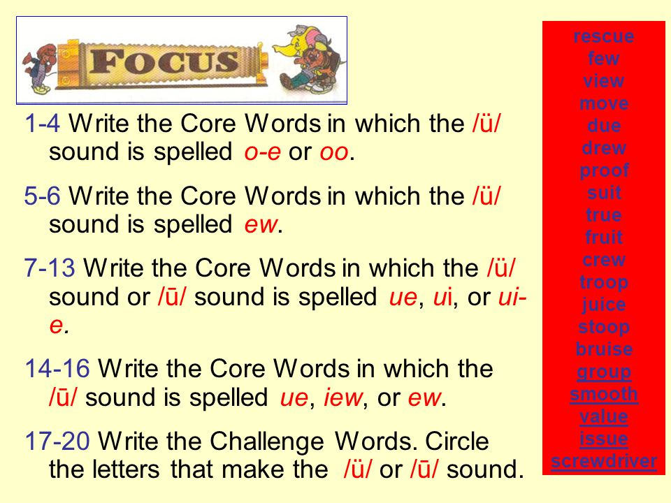 1-4 Write the Core Words in which the /ü/ sound is spelled o-e or oo. 5-6 Write the Core Words in which the /ü/ sound is spelled ew. 7-13 Write the Co
