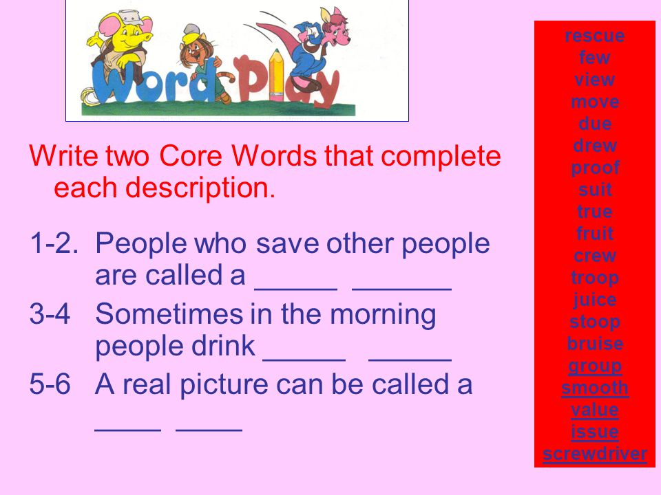 Write two Core Words that complete each description.