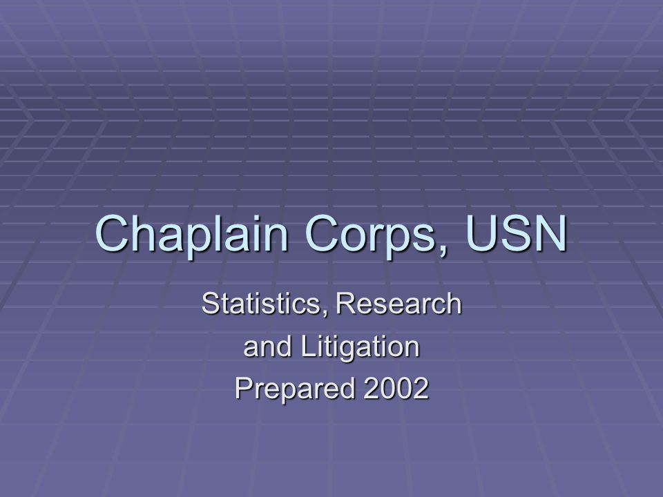 Chaplain Corps, USN Statistics, Research and Litigation Prepared 2002
