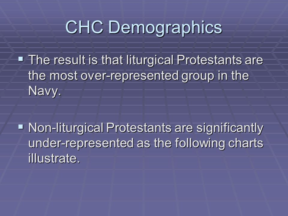 CHC Demographics The result is that liturgical Protestants are the most over-represented group in the Navy.