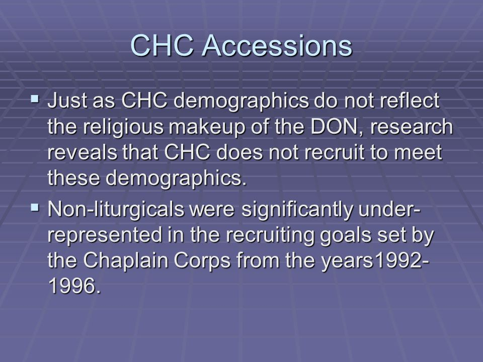 CHC Accessions Just as CHC demographics do not reflect the religious makeup of the DON, research reveals that CHC does not recruit to meet these demographics.