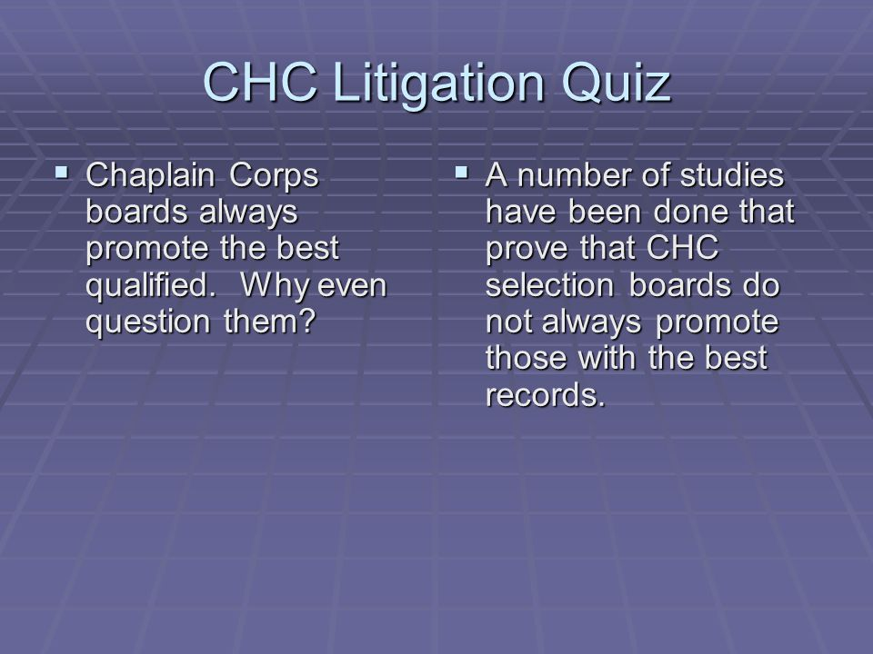 CHC Litigation Quiz Chaplain Corps boards always promote the best qualified.