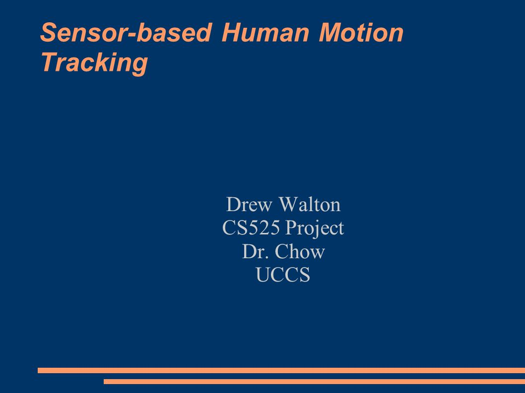 Sensor-based Human Motion Tracking Drew Walton CS525 Project Dr. Chow UCCS