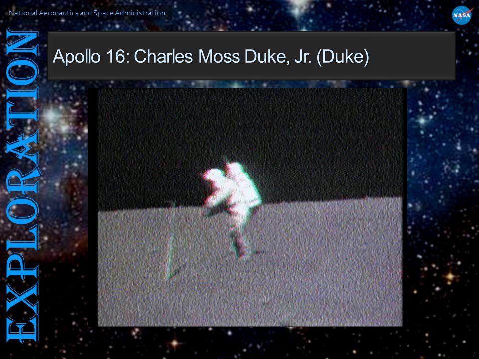 National Aeronautics and Space Administration EXPLORATION Apollo 16: Charles Moss Duke, Jr. (Duke)
