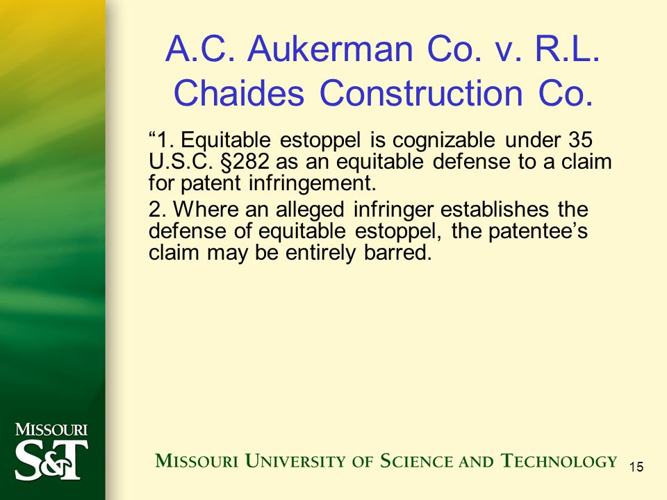 15 A.C. Aukerman Co. v. R.L. Chaides Construction Co. 1. Equitable estoppel is cognizable under 35 U.S.C. §282 as an equitable defense to a claim for