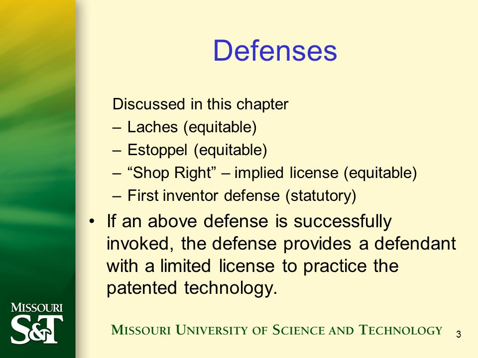 3 Defenses Discussed in this chapter –Laches (equitable) –Estoppel (equitable) –Shop Right – implied license (equitable) –First inventor defense (stat