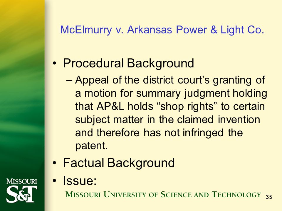 35 McElmurry v. Arkansas Power & Light Co. Procedural Background –Appeal of the district courts granting of a motion for summary judgment holding that