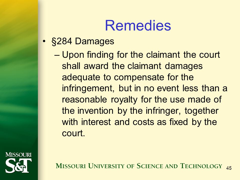 45 Remedies §284 Damages –Upon finding for the claimant the court shall award the claimant damages adequate to compensate for the infringement, but in