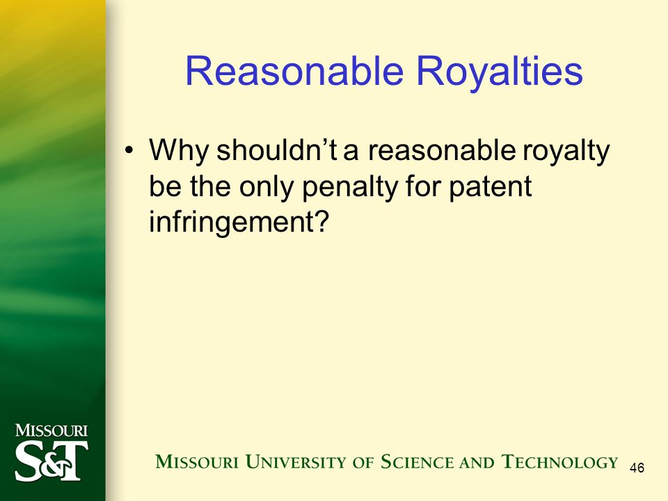 46 Reasonable Royalties Why shouldnt a reasonable royalty be the only penalty for patent infringement?