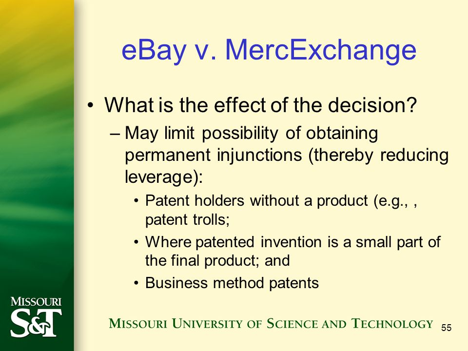 55 eBay v. MercExchange What is the effect of the decision? –May limit possibility of obtaining permanent injunctions (thereby reducing leverage): Pat