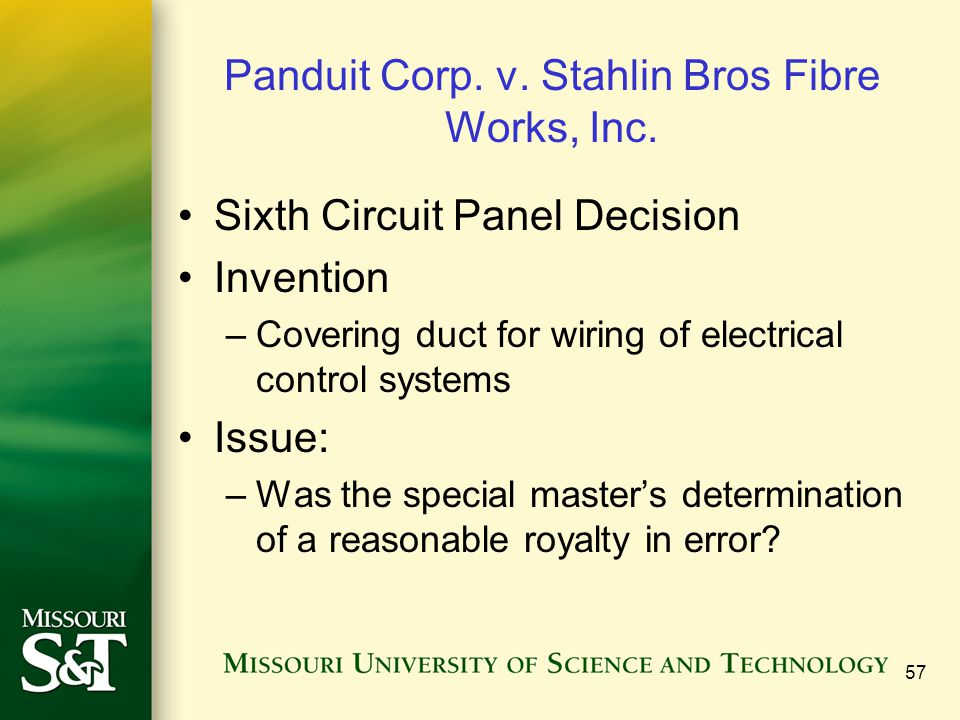 57 Panduit Corp. v. Stahlin Bros Fibre Works, Inc. Sixth Circuit Panel Decision Invention –Covering duct for wiring of electrical control systems Issu