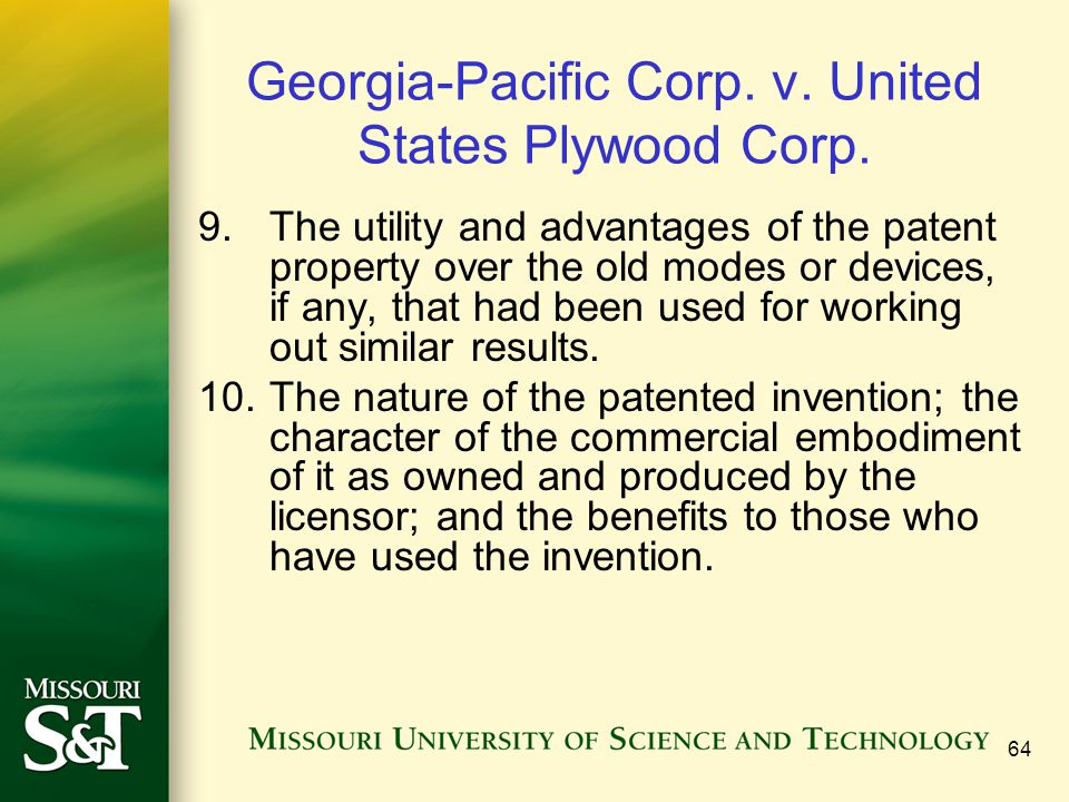 64 Georgia-Pacific Corp. v. United States Plywood Corp. 9.The utility and advantages of the patent property over the old modes or devices, if any, tha