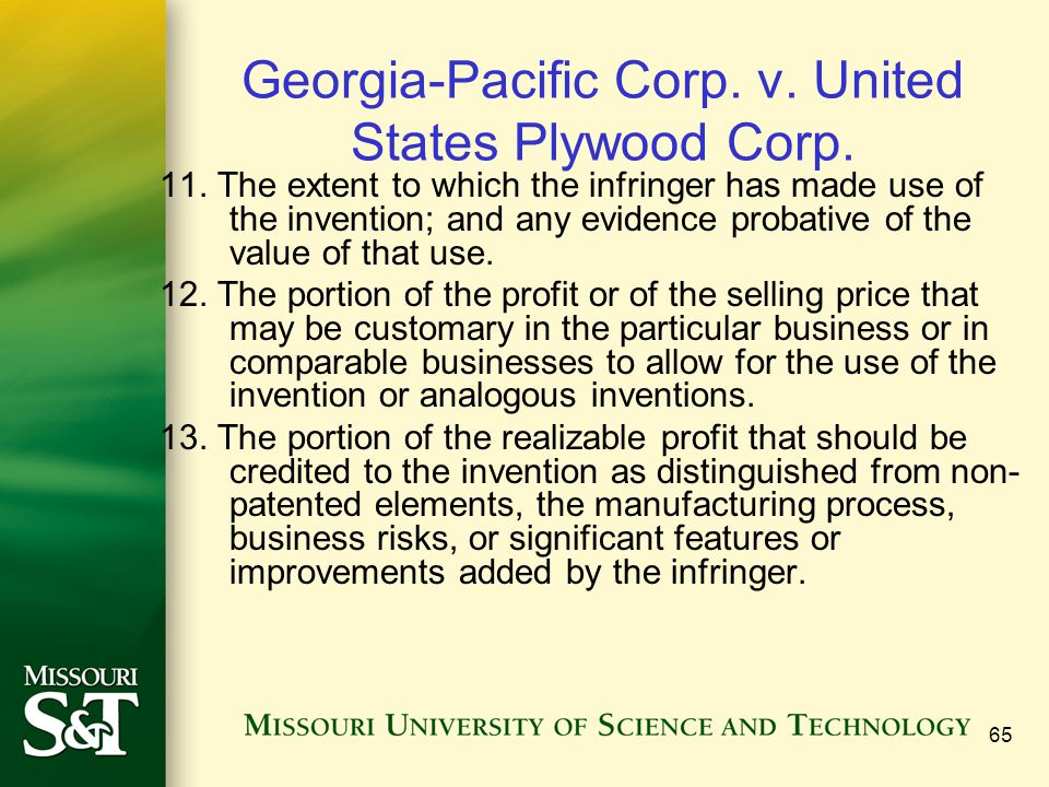 65 Georgia-Pacific Corp. v. United States Plywood Corp. 11. The extent to which the infringer has made use of the invention; and any evidence probativ
