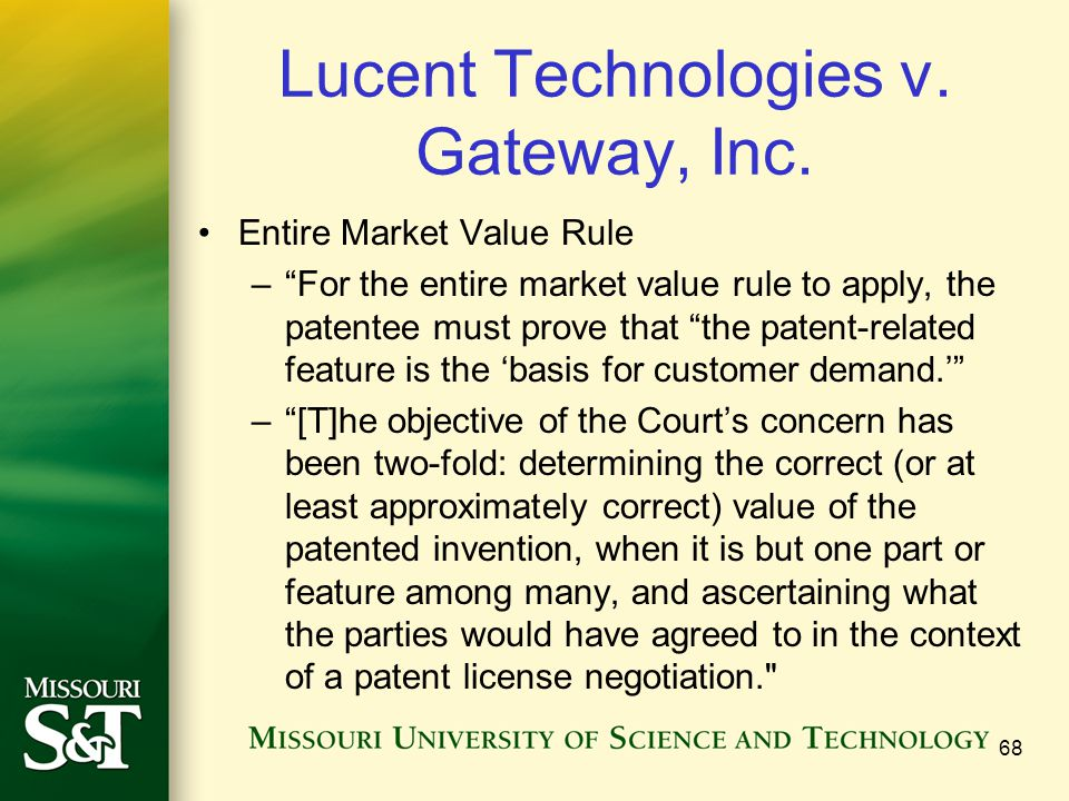 Lucent Technologies v. Gateway, Inc. Entire Market Value Rule –For the entire market value rule to apply, the patentee must prove that the patent-rela