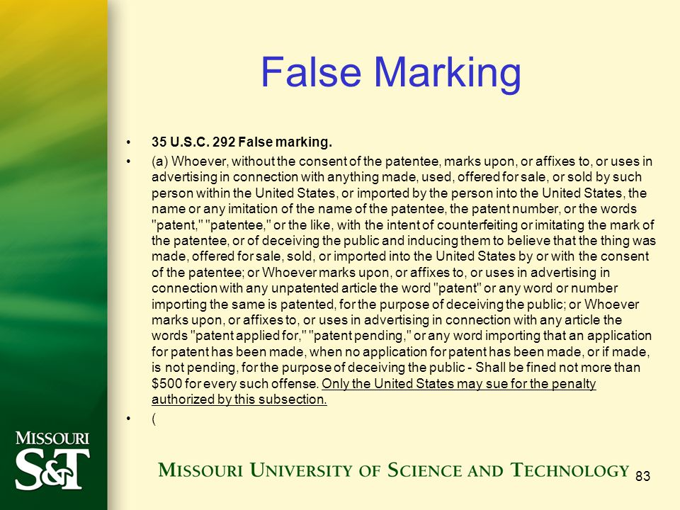 False Marking 35 U.S.C. 292 False marking. (a) Whoever, without the consent of the patentee, marks upon, or affixes to, or uses in advertising in conn