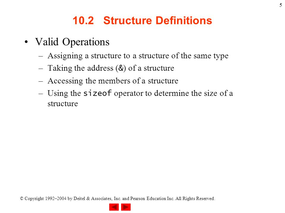 © Copyright 1992–2004 by Deitel & Associates, Inc. and Pearson Education Inc. All Rights Reserved. 5 10.2 Structure Definitions Valid Operations –Assi