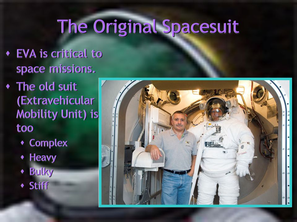The Original Spacesuit EVA is critical to space missions. EVA is critical to space missions. The old suit (Extravehicular Mobility Unit) is too The ol