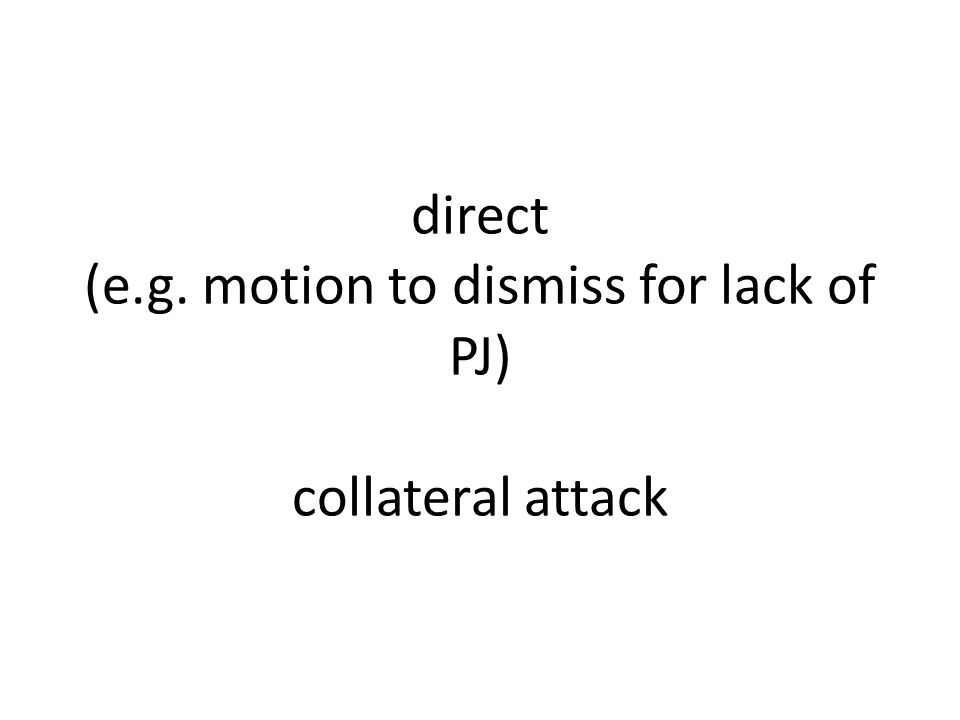 direct (e.g. motion to dismiss for lack of PJ) collateral attack