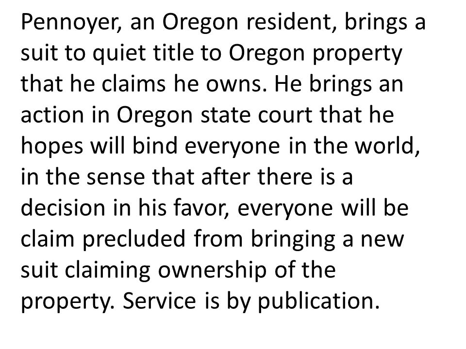 Pennoyer, an Oregon resident, brings a suit to quiet title to Oregon property that he claims he owns.