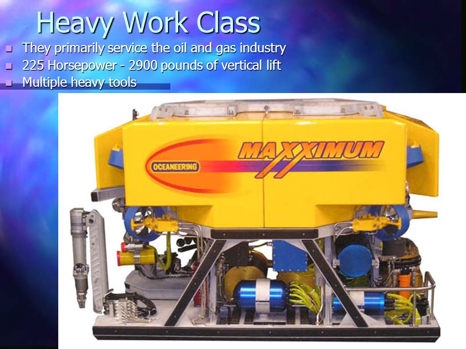Heavy Work Class They primarily service the oil and gas industry They primarily service the oil and gas industry 225 Horsepower - 2900 pounds of vertical lift 225 Horsepower - 2900 pounds of vertical lift Multiple heavy tools Multiple heavy tools