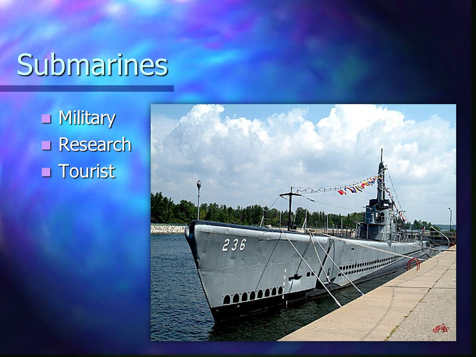 Submarines Military Military Research Research Tourist Tourist