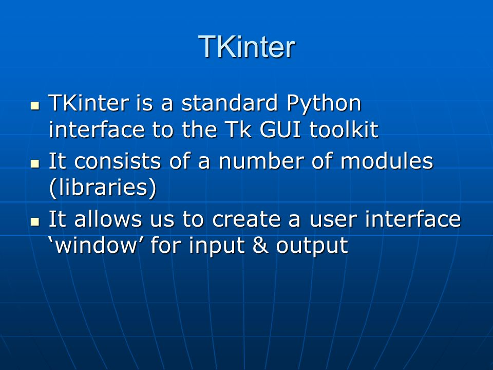TKinter TKinter is a standard Python interface to the Tk GUI toolkit TKinter is a standard Python interface to the Tk GUI toolkit It consists of a num