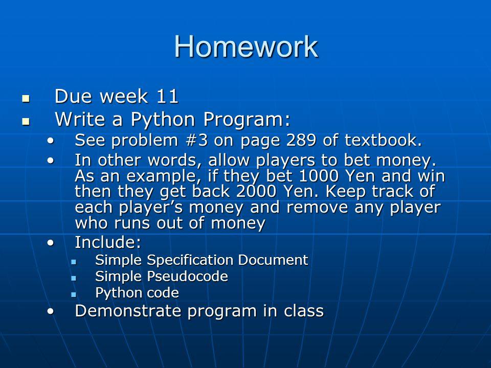 Homework Due week 11 Due week 11 Write a Python Program: Write a Python Program: See problem #3 on page 289 of textbook.See problem #3 on page 289 of