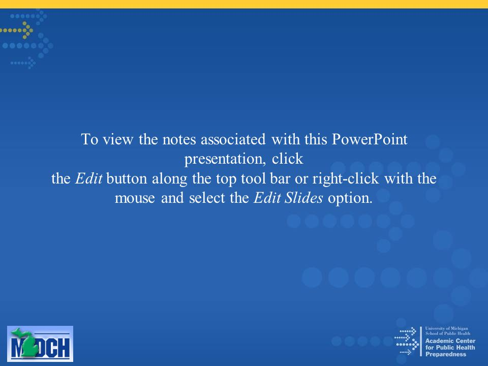 To view the notes associated with this PowerPoint presentation, click the Edit button along the top tool bar or right-click with the mouse and select the Edit Slides option.