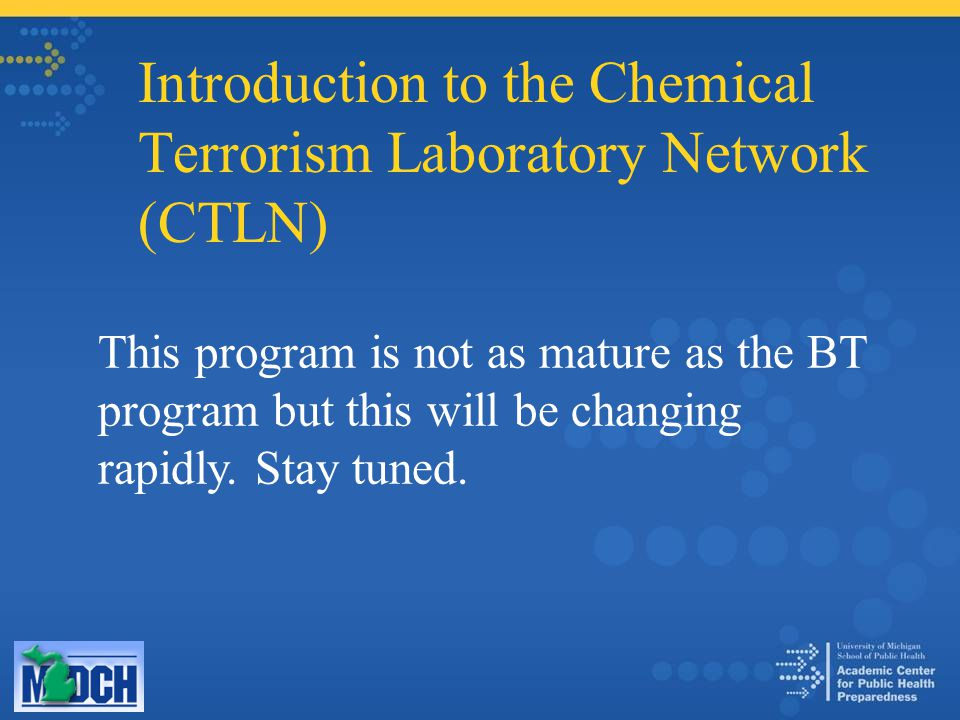 Introduction to the Chemical Terrorism Laboratory Network (CTLN) This program is not as mature as the BT program but this will be changing rapidly.