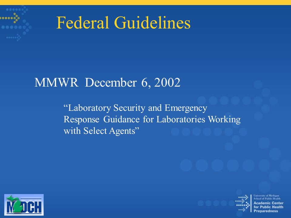 Federal Guidelines MMWR December 6, 2002 Laboratory Security and Emergency Response Guidance for Laboratories Working with Select Agents