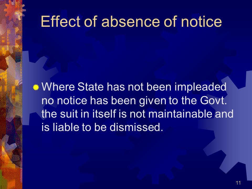 11 Effect of absence of notice Where State has not been impleaded no notice has been given to the Govt. the suit in itself is not maintainable and is