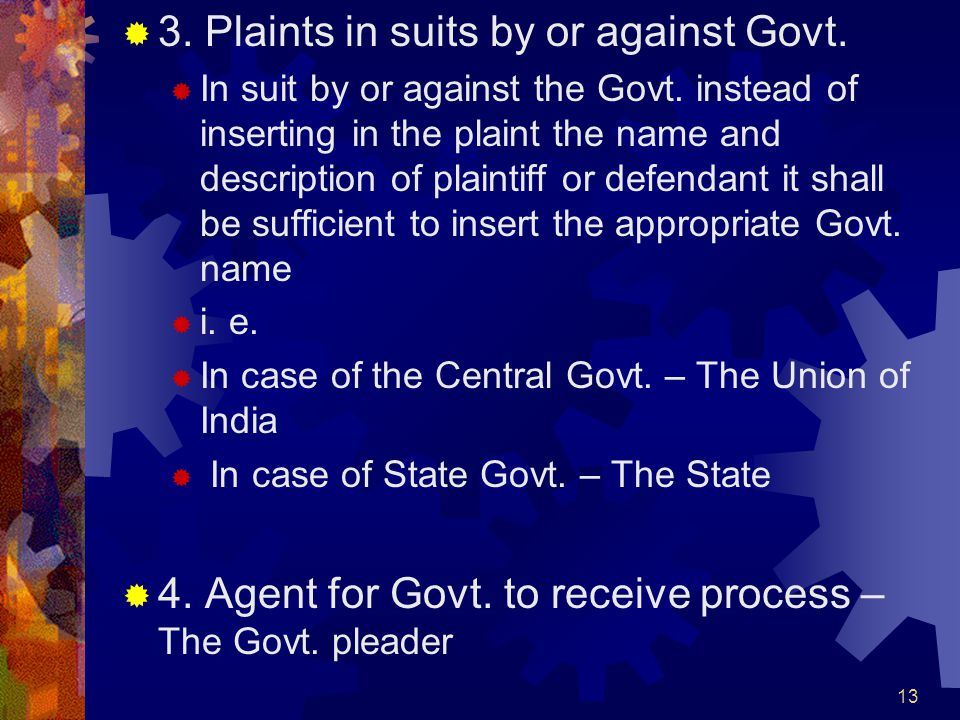 13 3. Plaints in suits by or against Govt. In suit by or against the Govt. instead of inserting in the plaint the name and description of plaintiff or