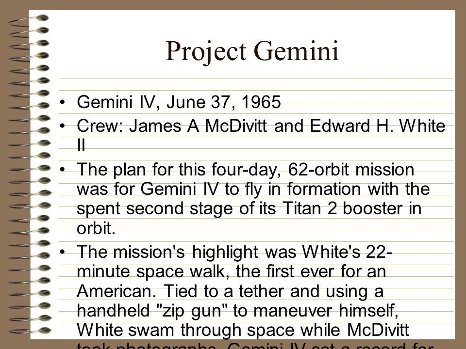 Project Gemini Gemini IV, June 3­7, 1965 Crew: James A McDivitt and Edward H.