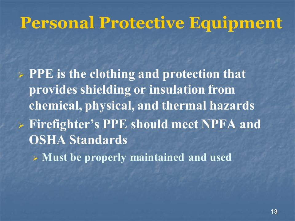 13 Personal Protective Equipment PPE is the clothing and protection that provides shielding or insulation from chemical, physical, and thermal hazards