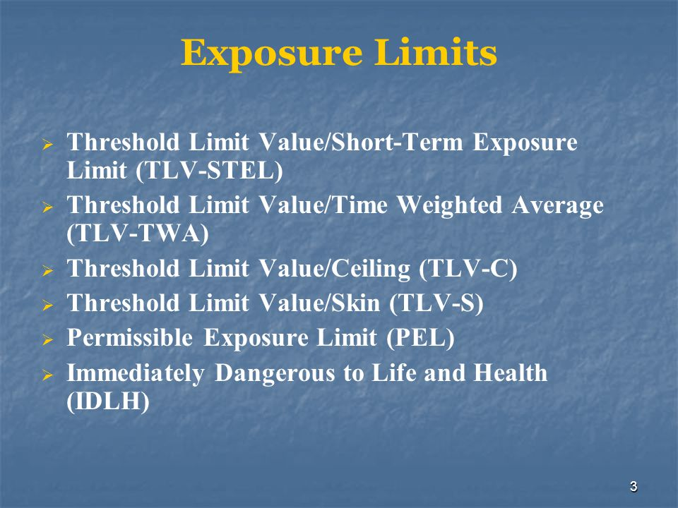 3 Exposure Limits Threshold Limit Value/Short-Term Exposure Limit (TLV-STEL) Threshold Limit Value/Time Weighted Average (TLV-TWA) Threshold Limit Val