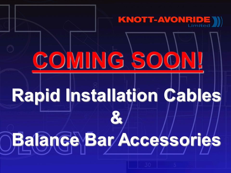 Rapid Installation Cables & Balance Bar Accessories COMING SOON! COMING SOON!