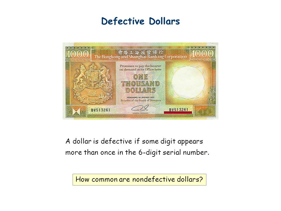 Defective Dollars A dollar is defective if some digit appears more than once in the 6-digit serial number.