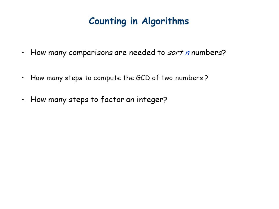 Counting in Algorithms How many comparisons are needed to sort n numbers.