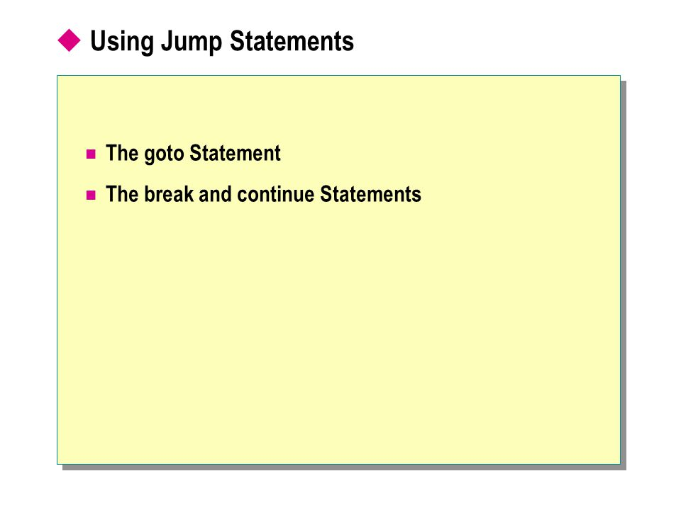 Using Jump Statements The goto Statement The break and continue Statements