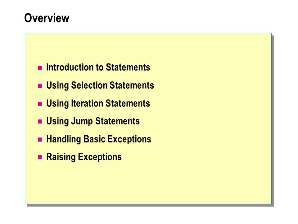 Overview Introduction to Statements Using Selection Statements Using Iteration Statements Using Jump Statements Handling Basic Exceptions Raising Exce