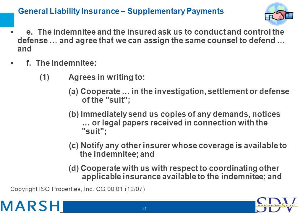 21 General Liability Insurance – Supplementary Payments e. The indemnitee and the insured ask us to conduct and control the defense … and agree that w