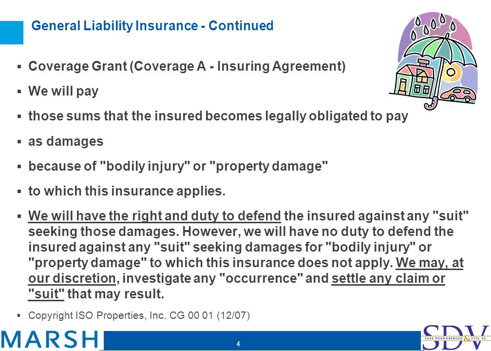 4 General Liability Insurance - Continued Coverage Grant (Coverage A - Insuring Agreement) We will pay those sums that the insured becomes legally obl