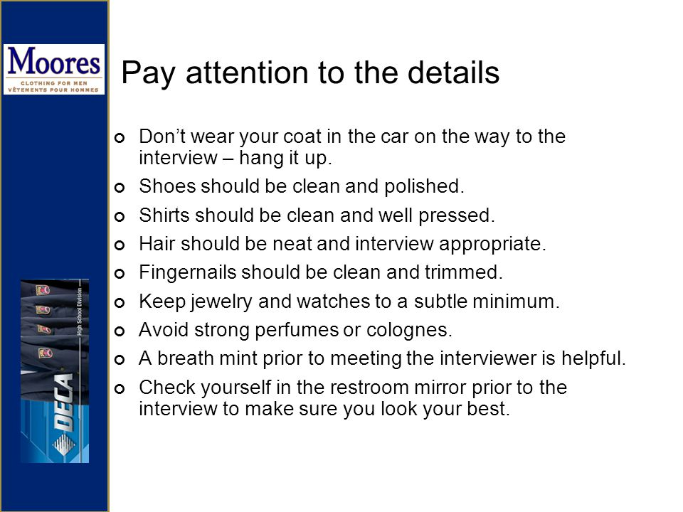 Pay attention to the details Dont wear your coat in the car on the way to the interview – hang it up.