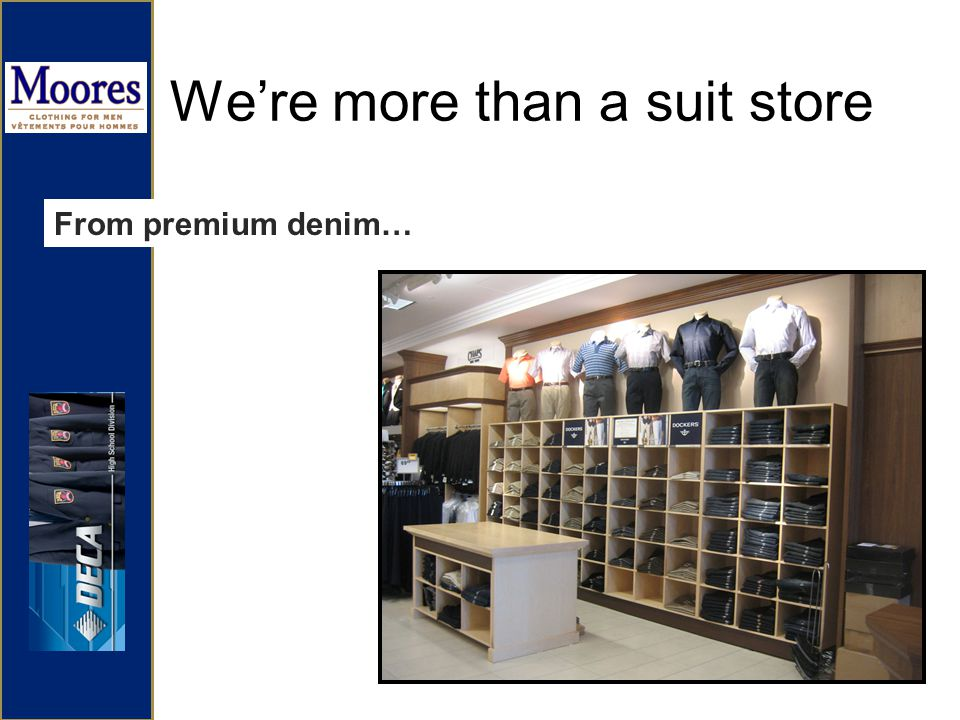 Were more than a suit store From premium denim…