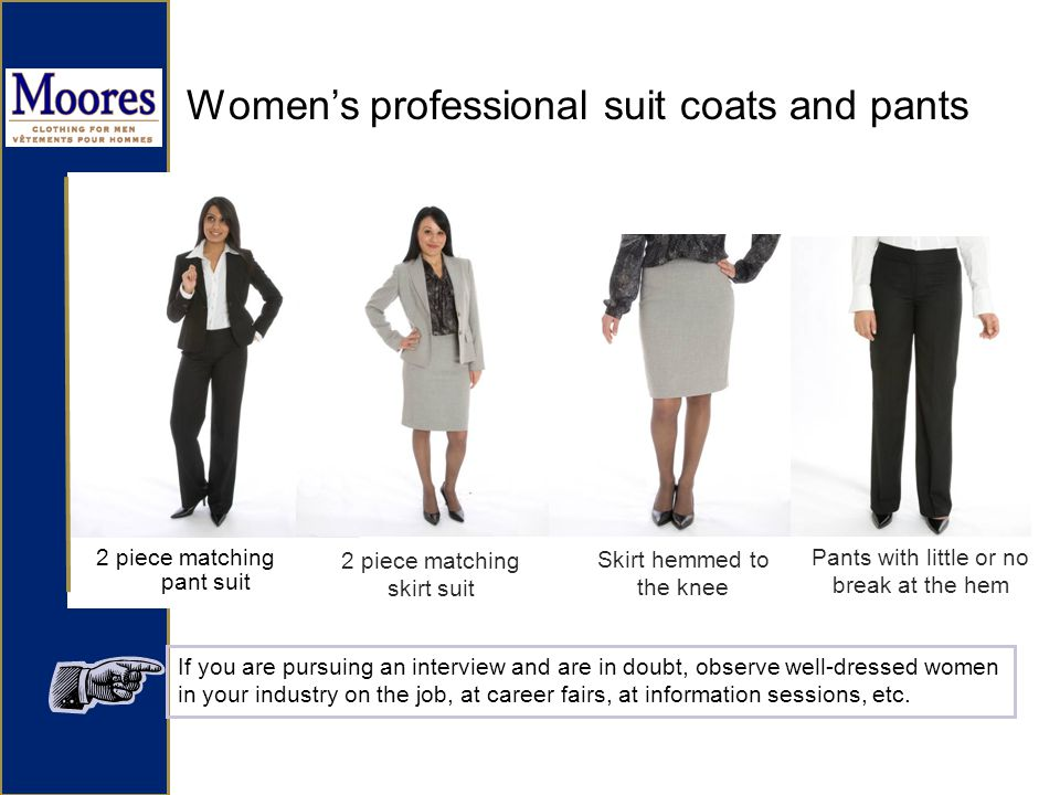 Womens professional suit coats and pants 2 piece matching pant suit If you are pursuing an interview and are in doubt, observe well-dressed women in your industry on the job, at career fairs, at information sessions, etc.