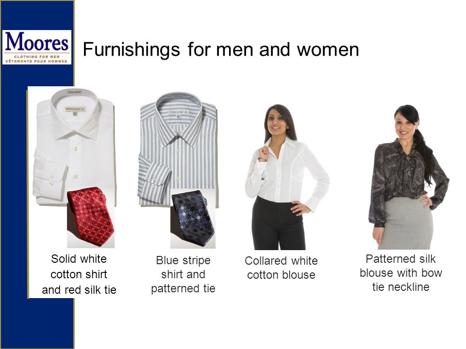 Furnishings for men and women Solid white cotton shirt and red silk tie Blue stripe shirt and patterned tie Collared white cotton blouse Patterned silk blouse with bow tie neckline