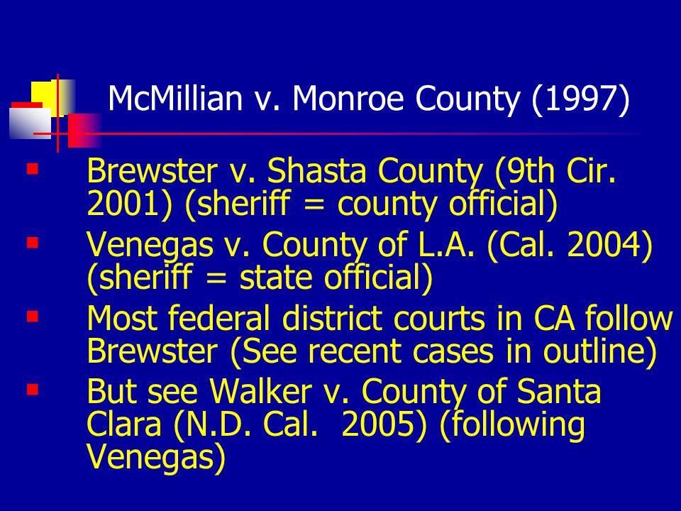 McMillian v. Monroe County (1997) Brewster v. Shasta County (9th Cir. 2001) (sheriff = county official) Venegas v. County of L.A. (Cal. 2004) (sheriff